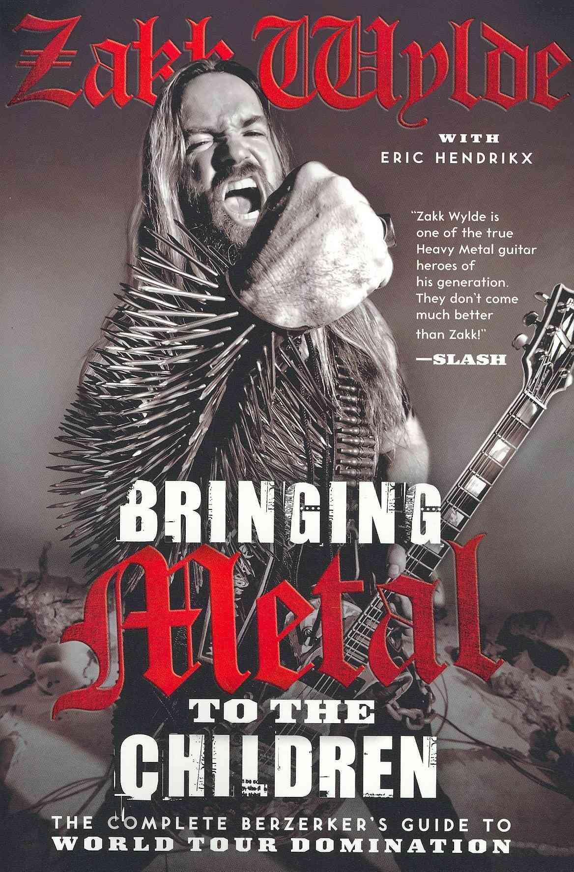 Bringing Metal to the Children By Wylde, Zakk/ Hendrikx, Eric