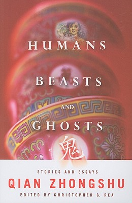 Humans, Beasts, and Ghosts By Zhongshu, Qian (EDT)